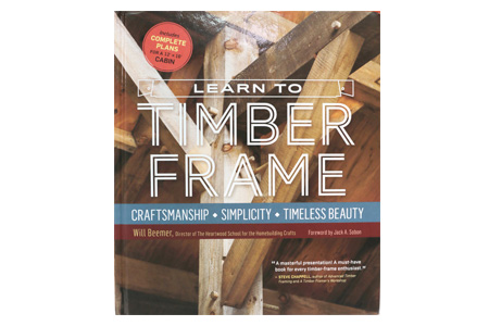 Learn To Timber Frame by Will Beamer